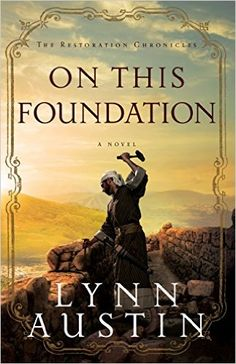 On This Foundation The Restoration Chronicles, Book 3 Lynn Austin Historical Fiction / Biblical Fiction Stone by Stone, . Christian Book Store, Christian Fiction Books, Christian Clothing, Historical Fiction Books, Fiction Novels, Lynn Austin, Books To Read, My Books, Library Books