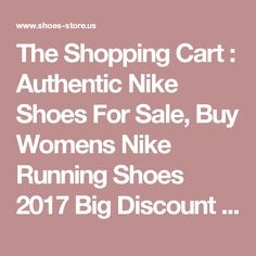 The Shopping Cart : Authentic Nike Shoes For Sale, Buy Womens Nike Running Shoes 2017 Big Discount 62% Off