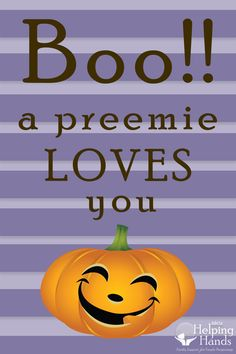 Happy Halloween from NICU Helping Hands! Boo!! a preemie LOVES you March Of Dimes, Micro Preemie, Helping Hands, Nicu, Pumpkin Carving, Happy Halloween, Pumpkin Carvings
