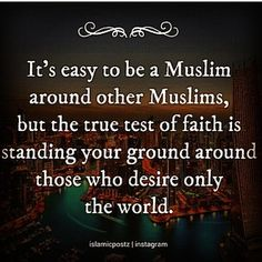 Test of Allah...insha'Allah we all pass with flying colors!