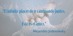 """〽️ """"El infinito placer de ír cambiando juntos. Esto es el amor."""" Alejandro Jodorowsky"""
