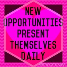 Positive affirmation: New opportunities present themselves daily. Click through for more positive affirmations :)