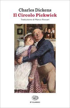 Charles Dickens, Il circolo Pickwick, ET Classici - DISPONIBILE ANCHE IN EBOOK