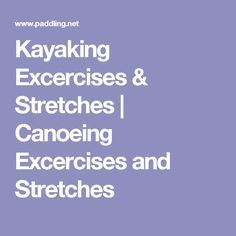 Kayaking Excercises & Stretches   Canoeing Excercises and Stretches