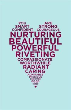 You Are Smart Strong Confident Courageous Nurturing Beautiful Powerful Riveting Compassionate Worthwhile Radiant Caring Admirable Precious Dedicated Good Loved. Great Quotes, Quotes To Live By, Inspirational Quotes, Quirky Quotes, Clever Quotes, Awesome Quotes, The Words, You Are Smart, Love You