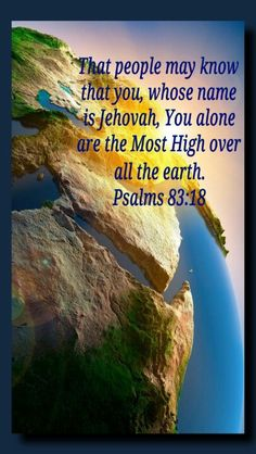 """Psalms """"May people know that you, whose name is Jehovah, You alone are the Most High over all the earth. Jw Bible, Bible News, Bible Truth, Bible Scriptures, Bible Online, Jehovah S Witnesses, Jehovah Witness, Psalm 83, Great Names"""