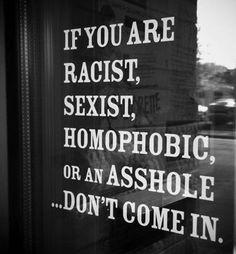 Si eres racista, sexista, homófono o gilipollas...  Prohibo pasar