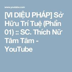 [VI DIỆU PHÁP] Sở Hữu Trí Tuệ (Phần 01) :: SC. Thích Nữ Tâm Tâm - YouTube