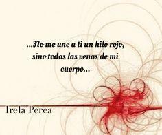 """〽️ No me une a ti un hilo rojo, sino todas las venas de mi cuerpo"""". Irela Perea."""