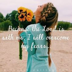 """Only after you acknowledge you are afraid can you properly give your fears to Christ, and there you will find peace. Verse upon verse tells us to be bold and fearless, but the way to do that is not to say to yourself, """"I have no fears,"""" but instead to say, """"Because the Lord is with me, I will overcome my fears."""""""