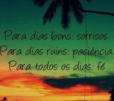 para dias bons: sorrisos. para dias ruins: paciência, para todos os dias: fé