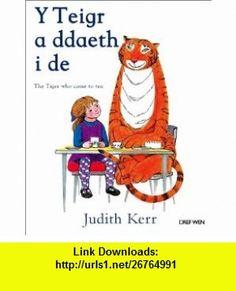 The Teigr a Ddaeth I De, Y / Tiger Who Came to Tea (Welsh Edition) (9781855968998) Judith Kerr , ISBN-10: 1855968991  , ISBN-13: 978-1855968998 ,  , tutorials , pdf , ebook , torrent , downloads , rapidshare , filesonic , hotfile , megaupload , fileserve