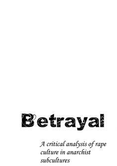 BETRAYAL :: a critical analysis of rape culture in anarchist subcultures. 2013. Link here: http://zinelibrary.info/betrayal-critical-analysis-rape-culture-anarchist-subcultures #zine #rapeculture #anarchy