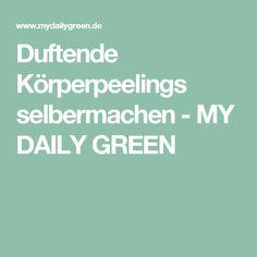 Duftende Körperpeelings selbermachen - MY DAILY GREEN