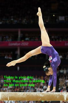 590292dd207 Today is your day. Your mountain is waiting, so get on your way. Gymnastics  ...