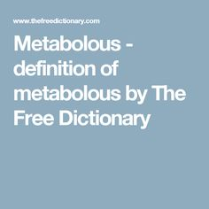 Metabolous - definition of metabolous by The Free Dictionary