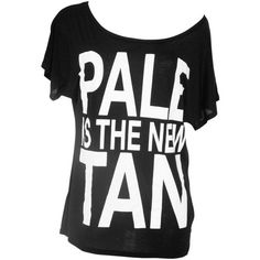 PALE IS THE NEW TAN Women's Black Tee Shirt, Women's T-Shirt | A-List... ($37) ❤ liked on Polyvore