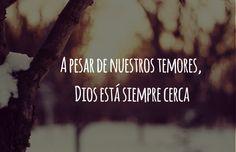 A pesar de nuestros temores, Dios está siempre cerca.