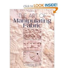 The Art of Manipulating Fabric: a book on gathering,pleating, tucking, shirring, smocking, quilting... etc. I need this reference!
