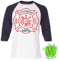 Custom Firefighter Wife shirts $17 ~ Twoisbetter2015 on Etsy ~ Check out our shop.