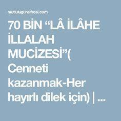 """70 BİN """"LÂ İLÂHE İLLALAH MUCİZESİ""""( Cenneti kazanmak-Her hayırlı dilek için)   Mutluluğun Şifresi"""
