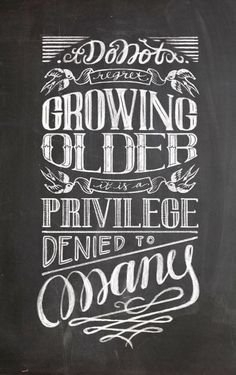 Growing Older Chalkboard Lettering.