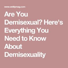 Are You Demisexual? Here's Everything You Need to Know About Demisexuality