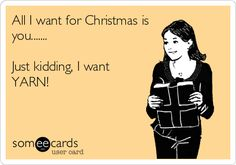 All I want for Christmas is you. Just kidding I want YARN! - Kids Audio Books - ideas of Kids Audio Books - All I want for Christmas is you. Just kidding I want YARN! Knitting Quotes, Knitting Humor, Crochet Humor, Knitting Yarn, Funny Crochet, Crochet Yarn, Crochet Stitches, Crochet Patterns, Crochet Ideas
