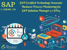 SAP Certified Technology Associate - Business Process Monitoring for SAP Solution Manager 7.1 SP03 Exam #Code- C_E2E300_713 visit@:http://www.troytec.com/C_E2E300_713-exams.html