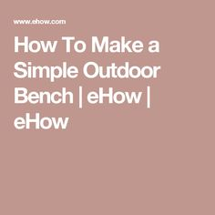 How To Make a Simple Outdoor Bench   eHow   eHow