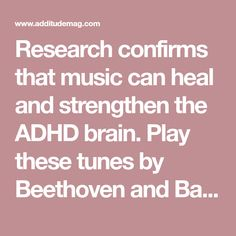 Research confirms that music can heal and strengthen the ADHD brain. Play these tunes by Beethoven and Bach to help your child focus and improve language.