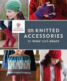 a2f343de38572 Interweave Favorites  25 Knitted Accessories to Wear and Share