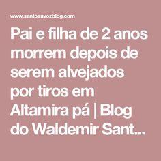Pai e filha de 2 anos morrem depois de serem alvejados por tiros em Altamira pá | Blog do Waldemir Santos