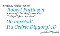 OH MY GOSH ITS CEDRIC* I think he's appreciate that; he said himself he hates Twilight and like being Cedric better.