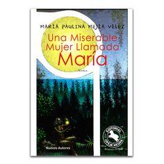 Una miserable mujer llamada María – María Paulina Mejía Vélez – Oveja Negra www.librosyeditores.com Editores y distribuidores.