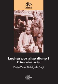 Luchar por algo digno. I, El barco borracho / Pedro Víctor Debrigode Dugi. -- 1ª ed. -- Santa Cruz de Tenerife : Idea, 2005 en http://absysnetweb.bbtk.ull.es/cgi-bin/abnetopac01?TITN=327825