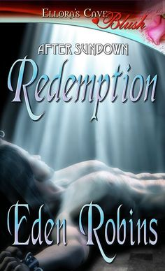 Free Book - After Sundown: Redemption, the first title in the After Sundown series by Eden Robins, is free in the Kindle store, from Barnes & Noble, AllRomance and direct from the publisher, Elloras Cave.