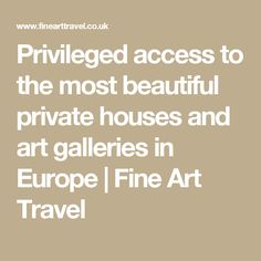 Privileged access to the most beautiful private houses and art galleries in Europe | Fine Art Travel