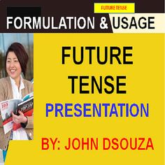 A PowerPoint Presentation on Formulation and Usage of Future Tense.  This Presentation Includes: 1. Objectives and Outcomes 2. Real Life Application 3. Future Tense Usage of 4 Forms 4. Tense Rubrics 5. Future Tense Timeline of 4 Forms 6. Worksheets with Answers for 4 Forms 7.