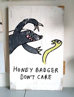 If I were an animal I'd be a honey badger