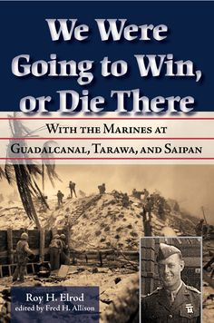 Buy We Were Going to Win, Or Die There: With the Marines at Guadalcanal, Tarawa, and Saipan by Fred H. Allison, Roy H. Elrod and Read this Book on Kobo's Free Apps. Discover Kobo's Vast Collection of Ebooks and Audiobooks Today - Over 4 Million Titles! Joining The Marines, Marine Corps, Memoirs, Biography, Leadership, This Book, Ebooks, The Unit, Military