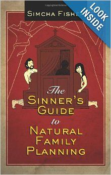 The Sinner's Guide to Natural Family Planning: Simcha Fisher -- Funny, spiritual, helpful, understanding and totally Catholic!