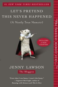 Let's Pretend This Never Happened (A Mostly True Memoir) by Jenny Lawson