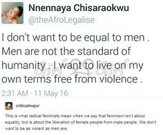I don't want to be equal to men. Men are not the standard of humanity. I want to live on my own terms free from violence. Intersectional Feminism, Patriarchy, The More You Know, Faith In Humanity, In This World, Equality, Funny, Thoughts, Sayings