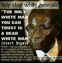 Despot Marxist dictator Zimbabwe ruler Robert Mugabe says: 'SA needs another liberation from the whites.'  White Genocide in South Africa #StopWhiteGenocideInSA