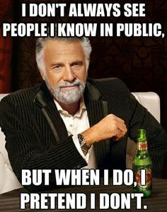 I don't always see people I know in public.  But when I do, I pretend I don't.