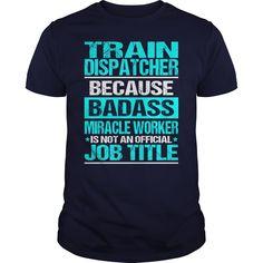 TRAIN DISPATCHER Because BADASS Miracle Worker Isn't An Official Job Title T-Shirts, Hoodies. SHOPPING NOW ==► https://www.sunfrog.com/LifeStyle/TRAIN-DISPATCHER-BADASS-Navy-Blue-Guys.html?id=41382