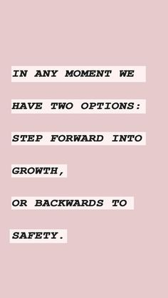 In any moment we have two options: step forward into growth, or backwards to safety. love art Belle & Union Co. Motivation Positive, Positive Quotes, Motivational Quotes, Inspirational Quotes, The Words, Cool Words, Favorite Quotes, Best Quotes, Love Quotes