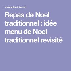 Repas de Noel traditionnel : idée menu de Noel traditionnel revisité
