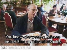 Larry David on wearing sunglasses indoors